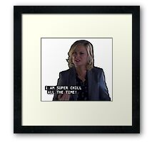 i am super chill ALL THE TIME Framed Print