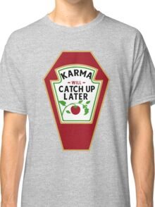 KARMA WILL CATCH UP / KETCHUP LATER Classic T-Shirt