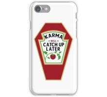 KARMA WILL CATCH UP / KETCHUP LATER iPhone Case/Skin