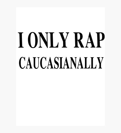 I only rap caucasionally Photographic Print
