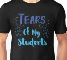 Tears Of My Students  Unisex T-Shirt