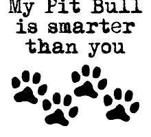 My Pit Bull Is Smarter Than You by kwg2200