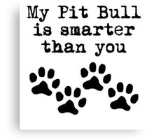 My Pit Bull Is Smarter Than You Canvas Print