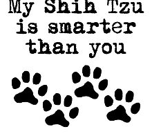 My Shih Tzu Is Smarter Than You by kwg2200