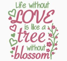 Life without love is like a tree without blossom Kids Clothes