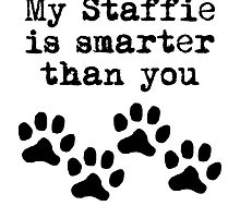 My Staffie Is Smarter Than You by kwg2200