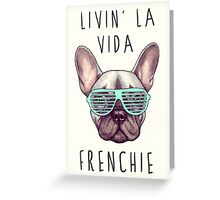 Livin' la vida Frenchie Greeting Card