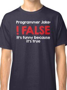 Programmer Joke: !False Classic T-Shirt