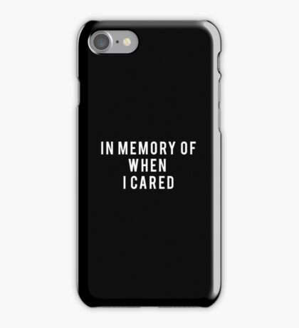 In memory when I cared iPhone Case/Skin