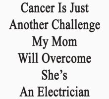 Cancer Is Just Another Challenge My Mom Will Overcome She's An Electrician  by supernova23