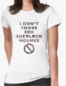 I don't shave for Sherlok Holmes Womens Fitted T-Shirt