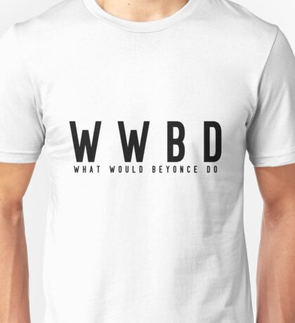 What Would Beyonce Do Unisex T-Shirt