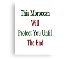 This Moroccan Will Protect You Until The End  Canvas Print