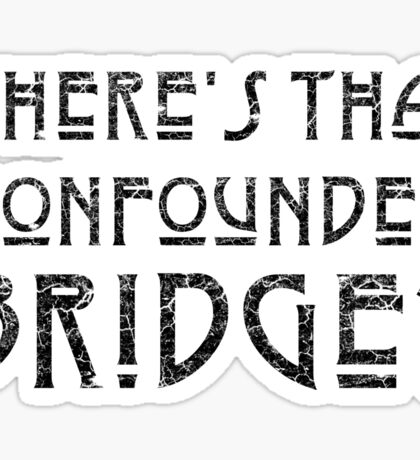 WHERE'S THAT CONFOUNDED BRIDGE? - destroyed black Sticker