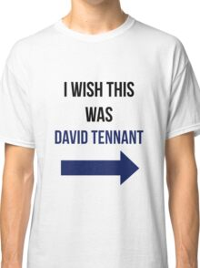 I Wish This Was David Tennant Classic T-Shirt