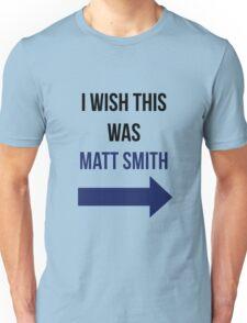 I Wish This Was Matt Smith Unisex T-Shirt