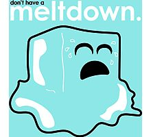 Don't have a meltdown. Photographic Print