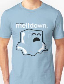 Don't have a meltdown. T-Shirt