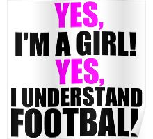 YES, I'M A GIRL! YES, I UNDERSTAND FOOTBALL Poster