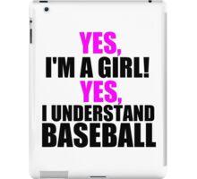 YES, I'M A GIRL! YES, I UNDERSTAND BASEBALL iPad Case/Skin