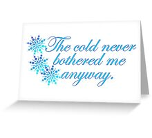 The cold never bothered me anyway Greeting Card