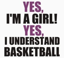 YES, I'M A GIRL! YES, I UNDERSTAND BASKETBALL Kids Tee