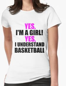 YES, I'M A GIRL! YES, I UNDERSTAND BASKETBALL T-Shirt