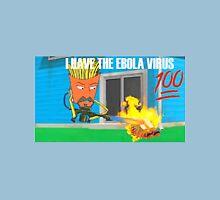 I Have The Ebola Virus Unisex T-Shirt