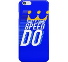 That's What Speed Do iPhone Case/Skin