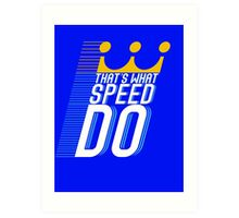That's What Speed Do Art Print
