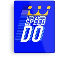 That's What Speed Do Metal Print