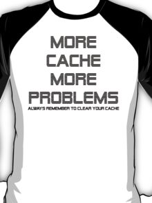 More Cache More Problems T-Shirt