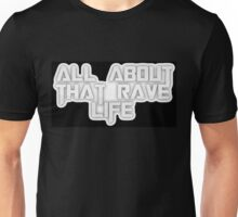 All About That Rave Life Unisex T-Shirt