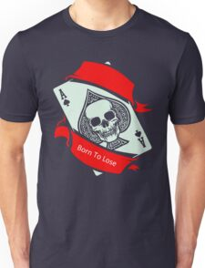 I Was Born To Be Lose Skull Unisex T-Shirt