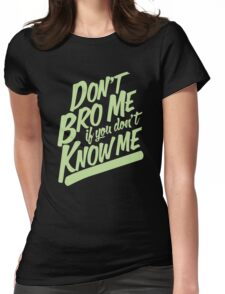 Never Say Bro To Me Womens Fitted T-Shirt
