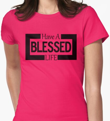 Have A Blessed Life Womens Fitted T-Shirt