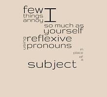 Few things annoy I so much as yourself using reflexive pronouns in place of a subject Unisex T-Shirt
