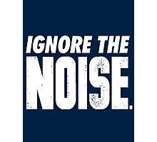 Ignore the Noise Photographic Print