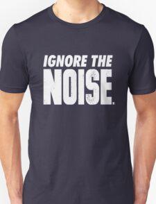 Ignore the Noise Unisex T-Shirt