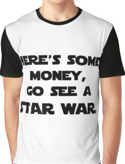 here's some money, go see a star war  Graphic T-Shirt