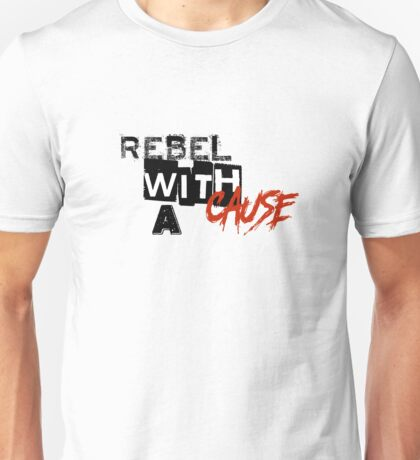 Rebel with a cause Unisex T-Shirt