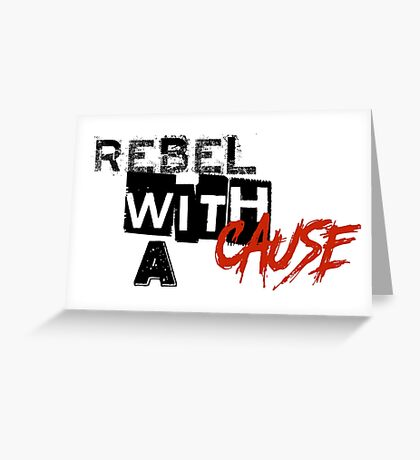 Rebel with a cause Greeting Card