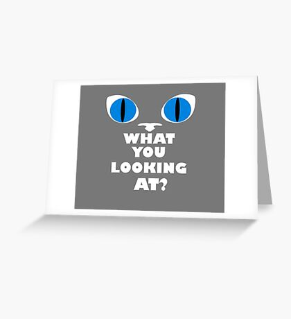 Blue Cat Eyes - What You Looking At? - White Text Version Greeting Card