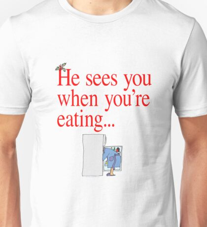 He Sees You When You're Eating Santa Claus Christmas Unisex T-Shirt