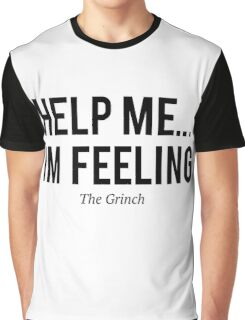 The Grinch -Help me i`m feeling- Graphic T-Shirt