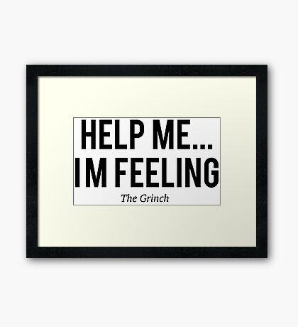 The Grinch -Help me i`m feeling- Framed Print