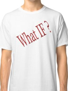 WHAT IF? Classic T-Shirt