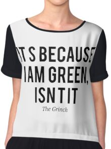 The grinch, because i`m green Chiffon Top