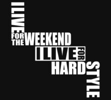 I live for the weekend I live for Hardstyle by ZyzzShirts