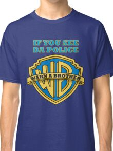 If you see da Police, Warn a Brother Classic T-Shirt